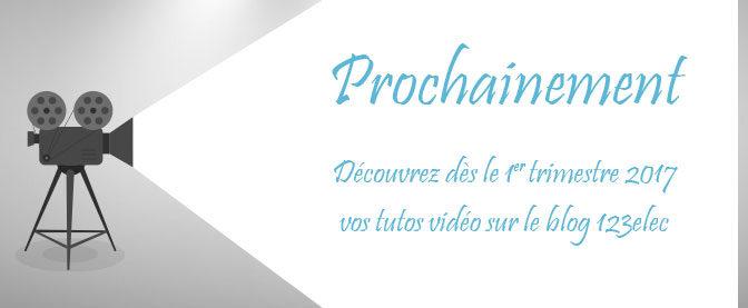 Très prochainement vos tutos vidéos sur le blog 123elec
