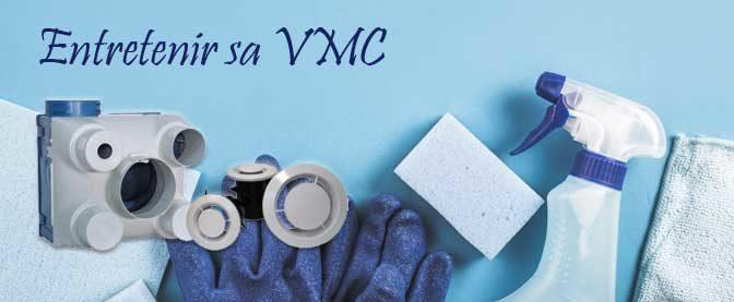 Comment entretenir sa VMC ?